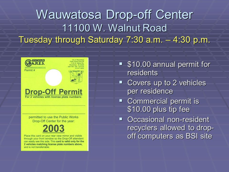 Wauwatosa Drop-off Center W. Walnut Road Tuesday through Saturday 7:30 a.m.