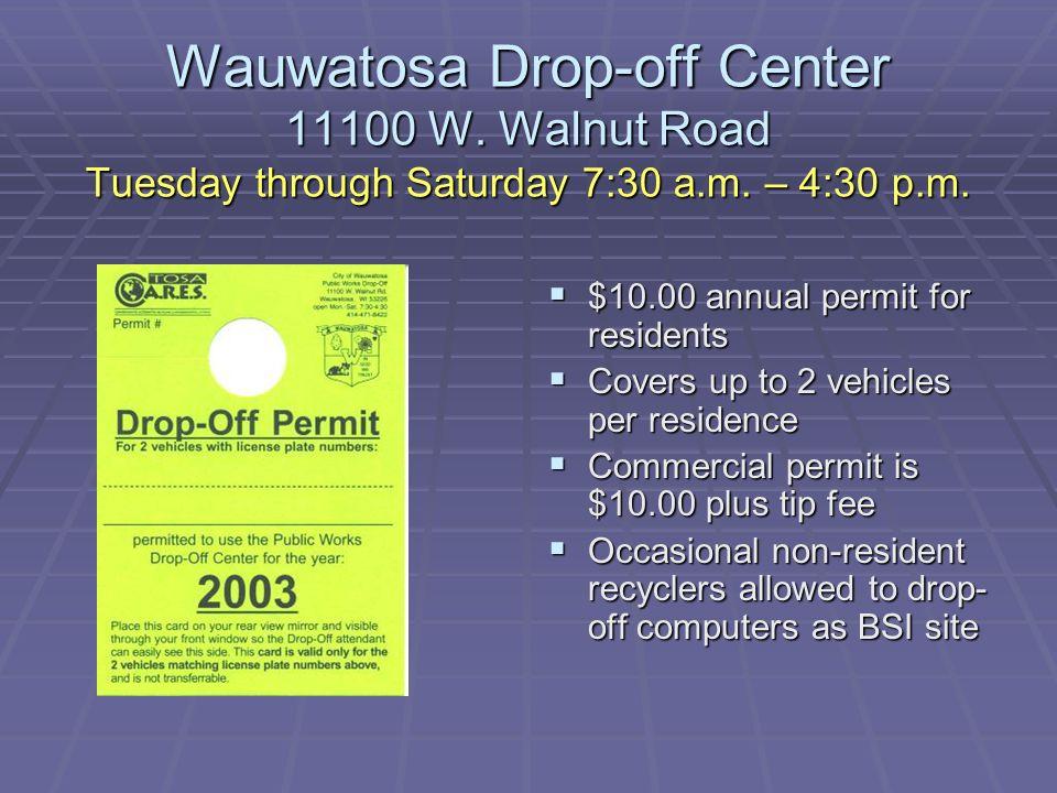Wauwatosa Drop-off Center 11100 W. Walnut Road Tuesday through Saturday 7:30 a.m.