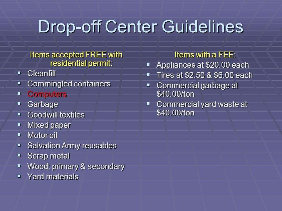 Drop-off Center Guidelines Items accepted FREE with residential permit: Cleanfill Cleanfill Commingled containers Commingled containers Computers Comp