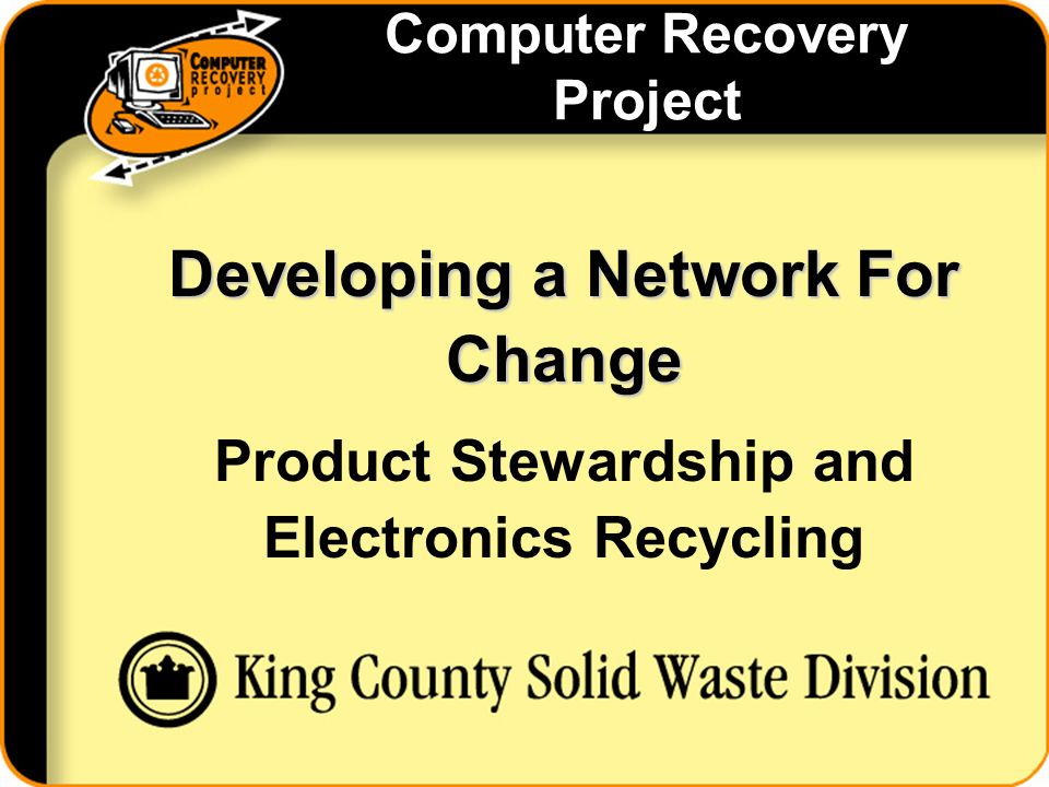 Computer Recovery Project Developing a Network For Change Product Stewardship and Electronics Recycling