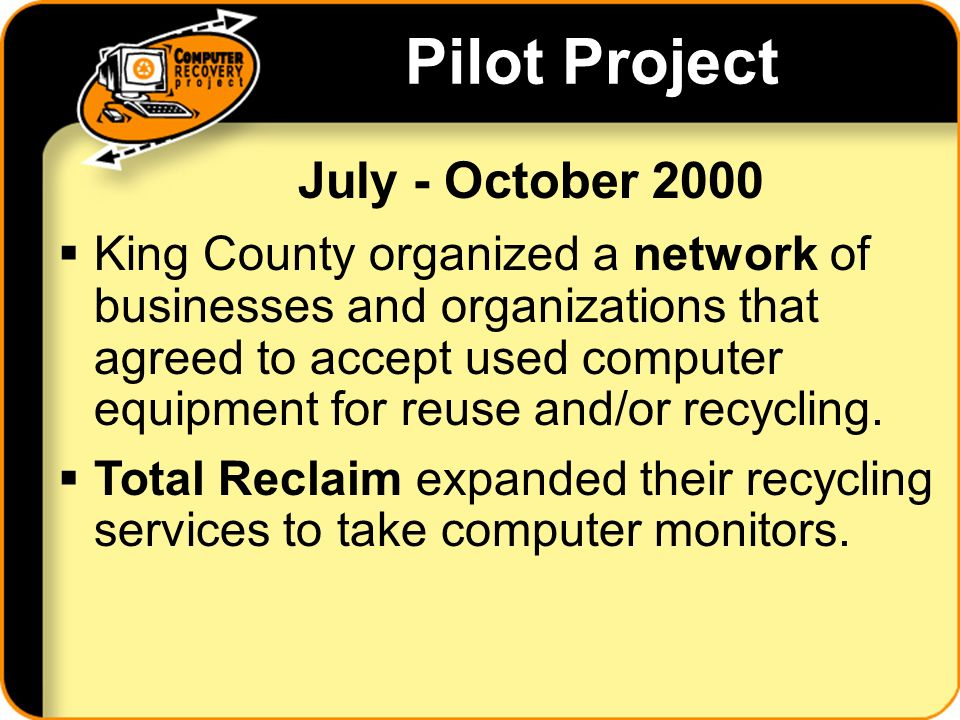 Pilot Project King County organized a network of businesses and organizations that agreed to accept used computer equipment for reuse and/or recycling.