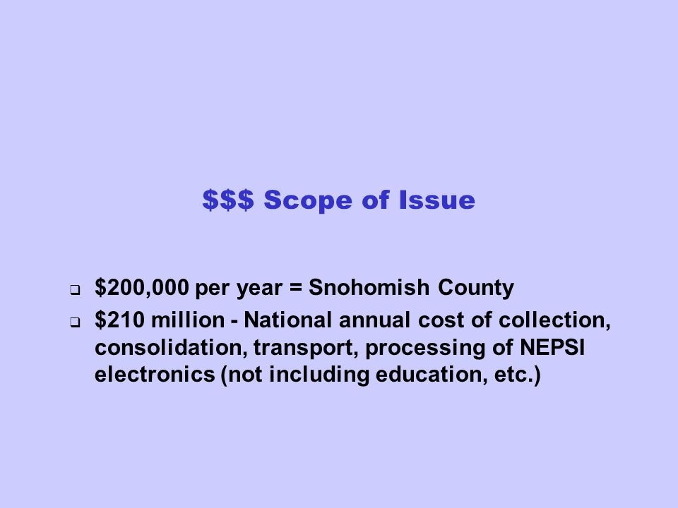 $$$ Scope of Issue $200,000 per year = Snohomish County $210 million - National annual cost of collection, consolidation, transport, processing of NEP