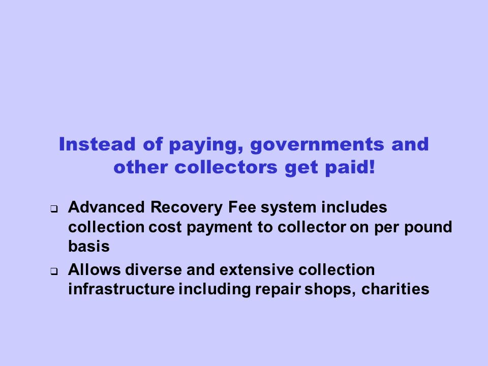 Instead of paying, governments and other collectors get paid! Advanced Recovery Fee system includes collection cost payment to collector on per pound