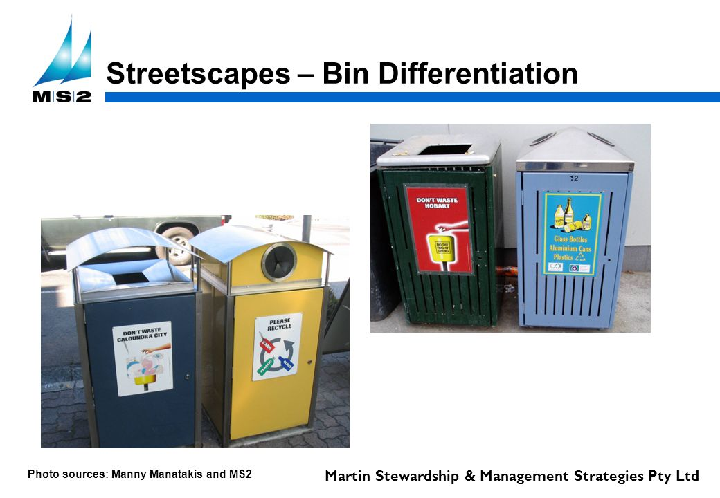 Martin Stewardship & Management Strategies Pty Ltd Streetscapes – Bin Differentiation Photo sources: Manny Manatakis and MS2