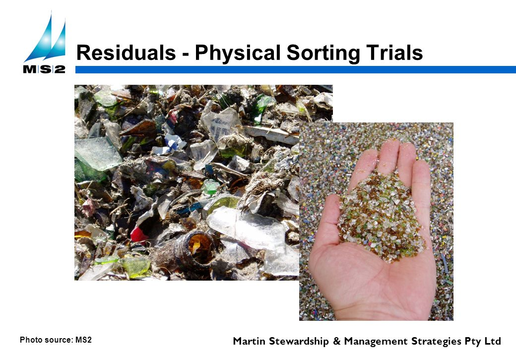 Martin Stewardship & Management Strategies Pty Ltd Residuals - Physical Sorting Trials Photo source: MS2