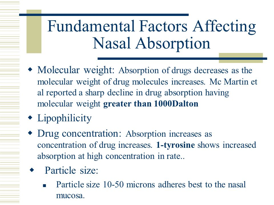Fundamental Factors Affecting Nasal Absorption Molecular weight: Absorption of drugs decreases as the molecular weight of drug molecules increases. Mc