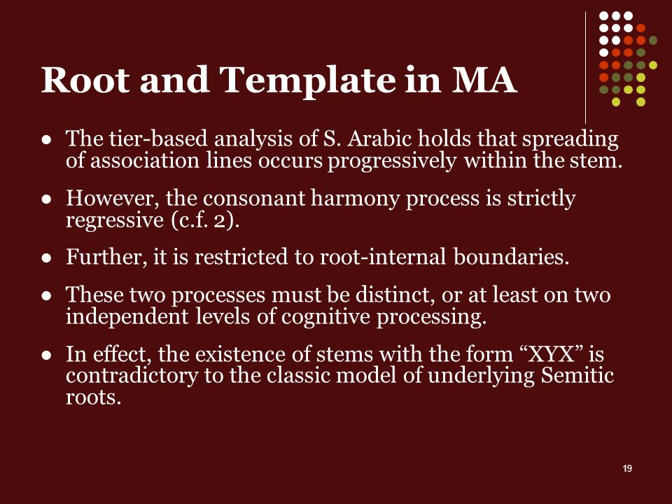 19 Root and Template in MA The tier-based analysis of S.