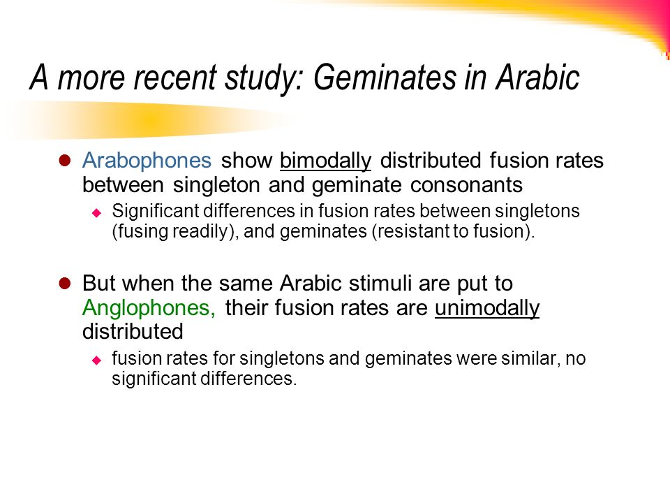A more recent study: Geminates in Arabic Arabophones show bimodally distributed fusion rates between singleton and geminate consonants Significant dif