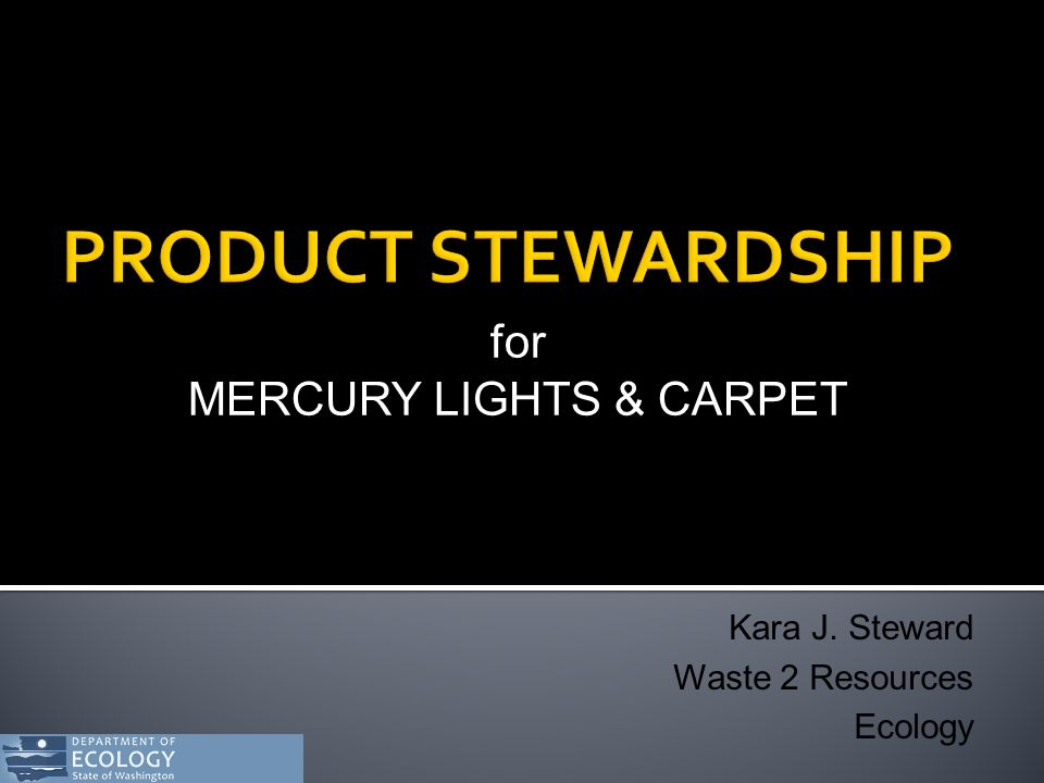 for MERCURY LIGHTS & CARPET Kara J. Steward Waste 2 Resources Ecology