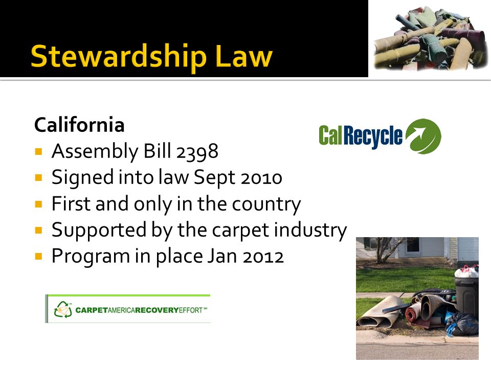 California Assembly Bill 2398 Signed into law Sept 2010 First and only in the country Supported by the carpet industry Program in place Jan 2012