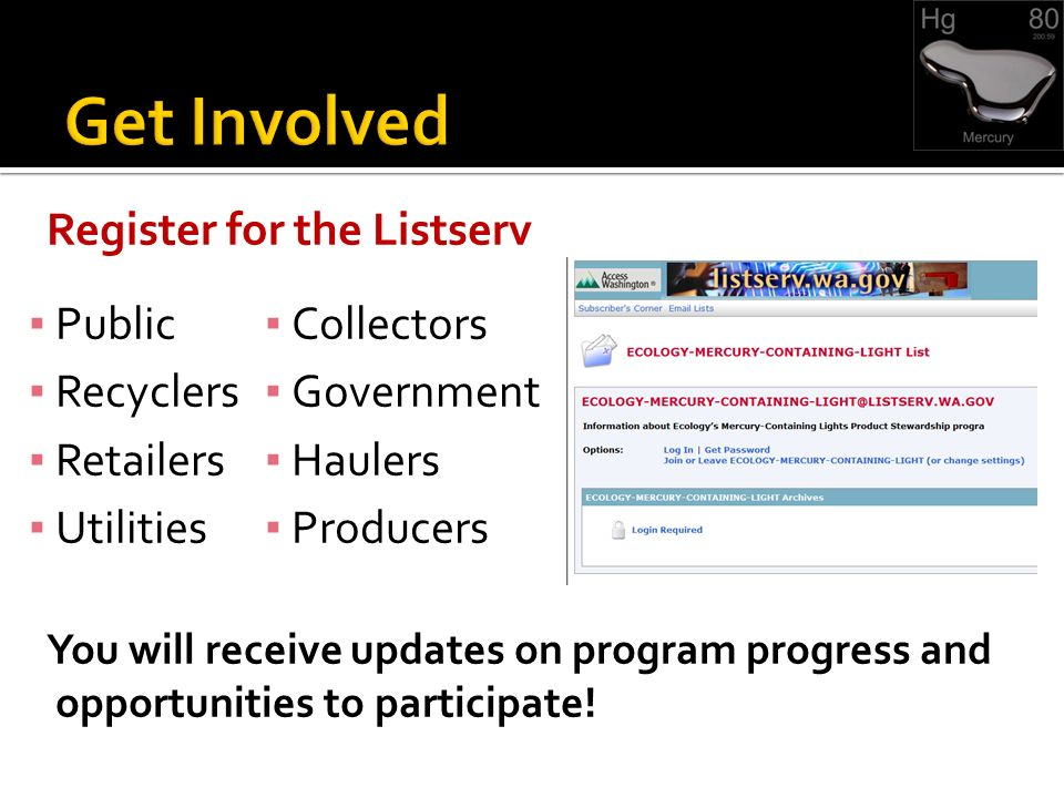 Register for the Listserv Public Recyclers Retailers Utilities You will receive updates on program progress and opportunities to participate.