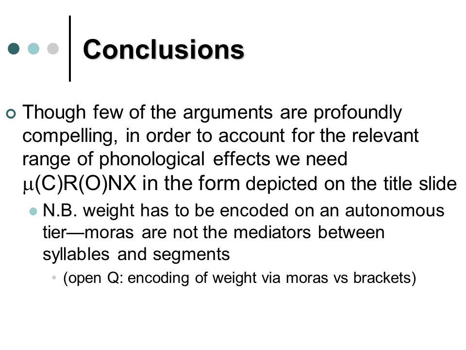 Conclusions Though few of the arguments are profoundly compelling, in order to account for the relevant range of phonological effects we need (C)R(O)NX in the form depicted on the title slide N.B.