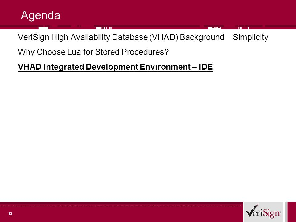 13 Agenda VeriSign High Availability Database (VHAD) Background – Simplicity Why Choose Lua for Stored Procedures.