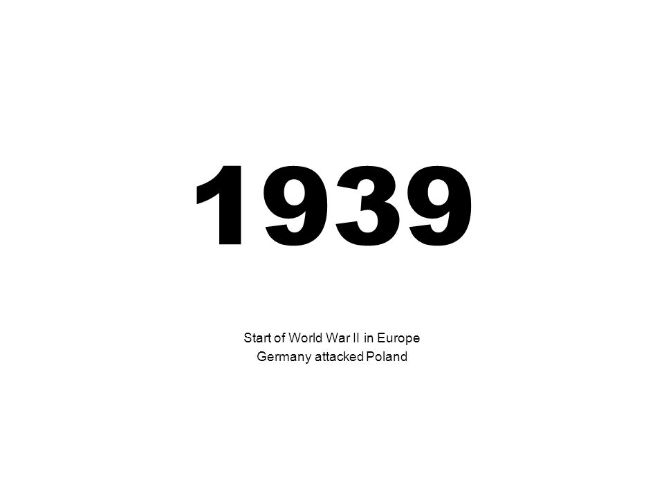 1939 Start of World War II in Europe Germany attacked Poland