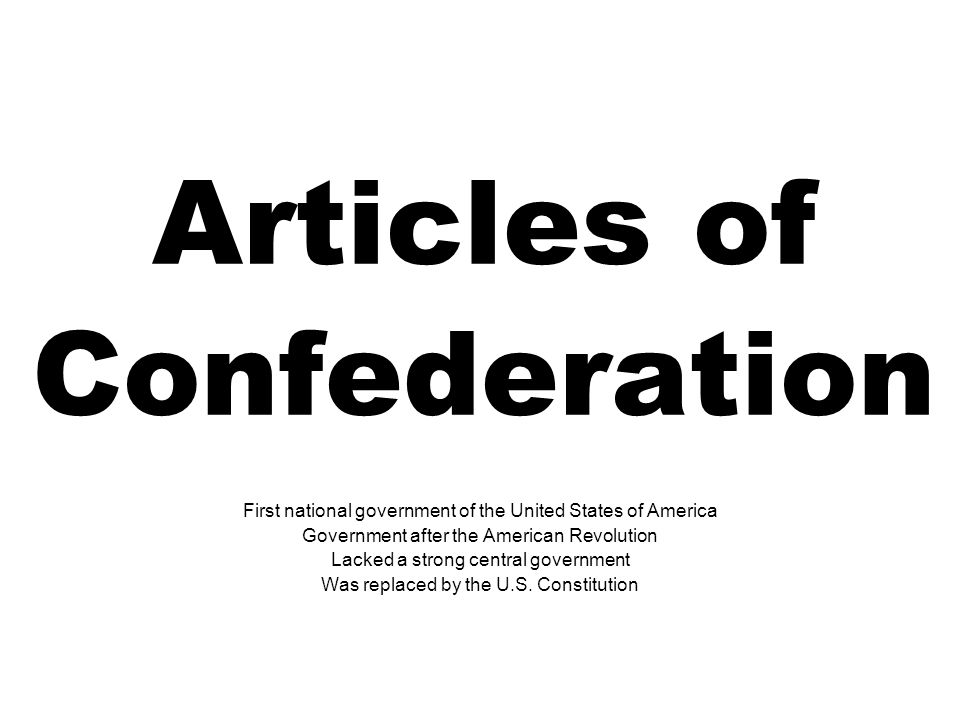 Articles of Confederation First national government of the United States of America Government after the American Revolution Lacked a strong central g