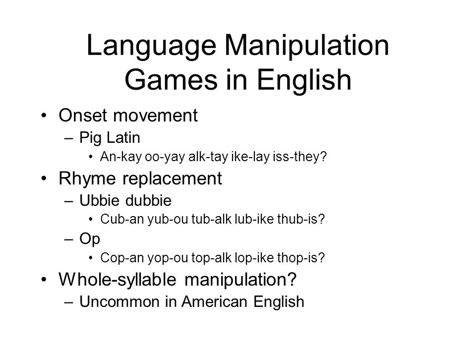 The syllable: obvious We know where they are and we can count em –Tap to the rhythm –Imitate in reiterant speech –Caveat: sometimes the number is uncertain We can manipulate em –Language games