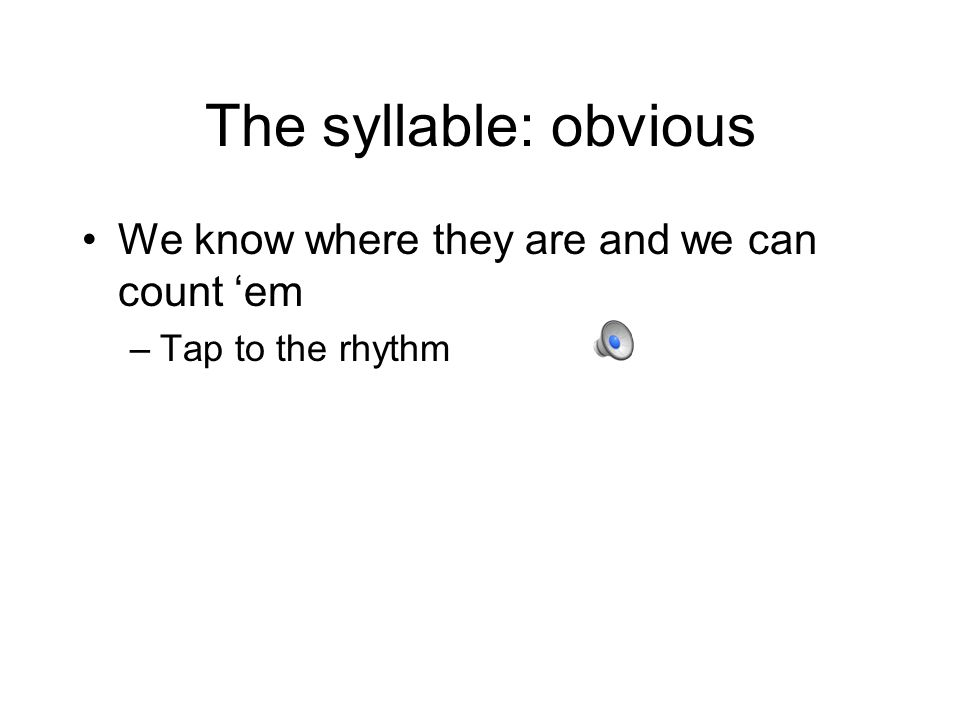 The syllable: obvious We know where they are and we can count em