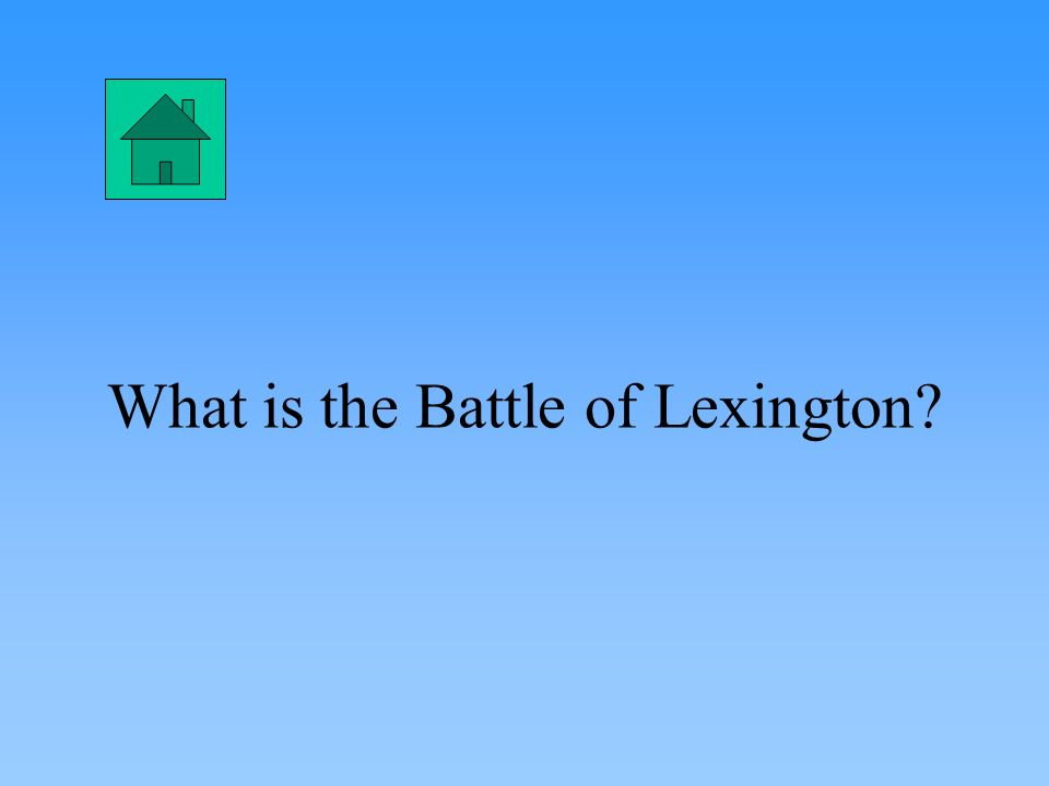 Battle known as the Shot Heard Round the World because it began the American Revolution