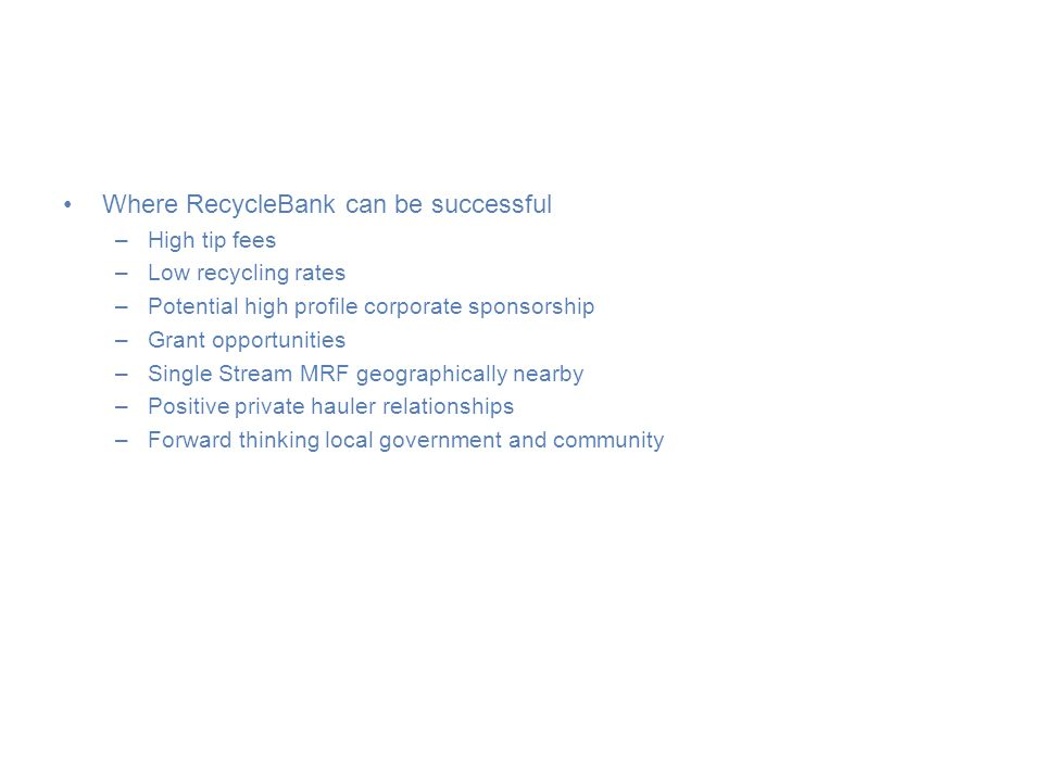WHERE ARE NEXT STEPS? Where RecycleBank can be successful –High tip fees –Low recycling rates –Potential high profile corporate sponsorship –Grant opp