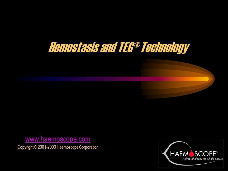 1 Hemostasis and TEG® Technology www.haemoscope.com Copyright © 2001-2003 Haemoscope Corporation