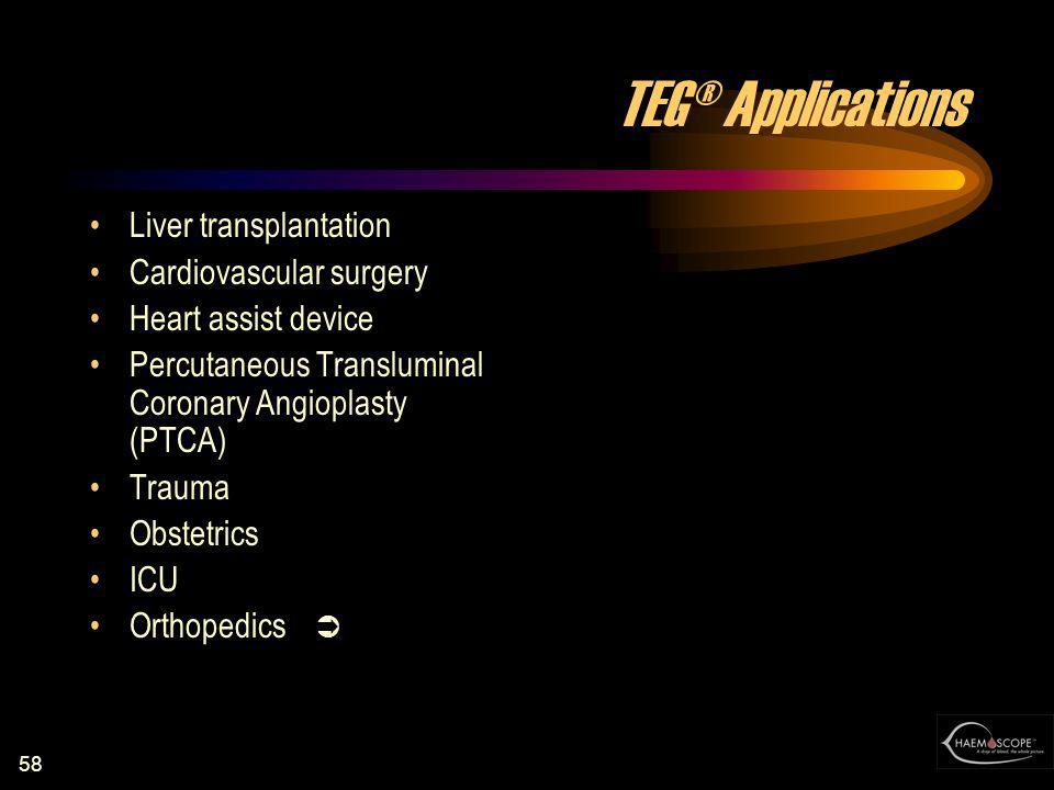 58 TEG® Applications Liver transplantation Cardiovascular surgery Heart assist device Percutaneous Transluminal Coronary Angioplasty (PTCA) Trauma Obs