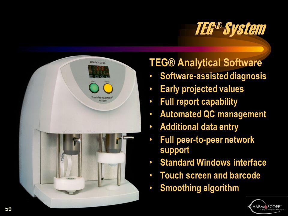 59 TEG® System TEG® Analytical Software Software-assisted diagnosis Early projected values Full report capability Automated QC management Additional d