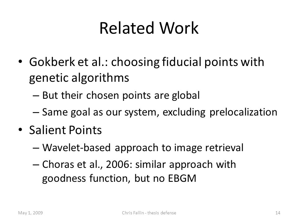 Related Work Gokberk et al.: choosing fiducial points with genetic algorithms – But their chosen points are global – Same goal as our system, excludin