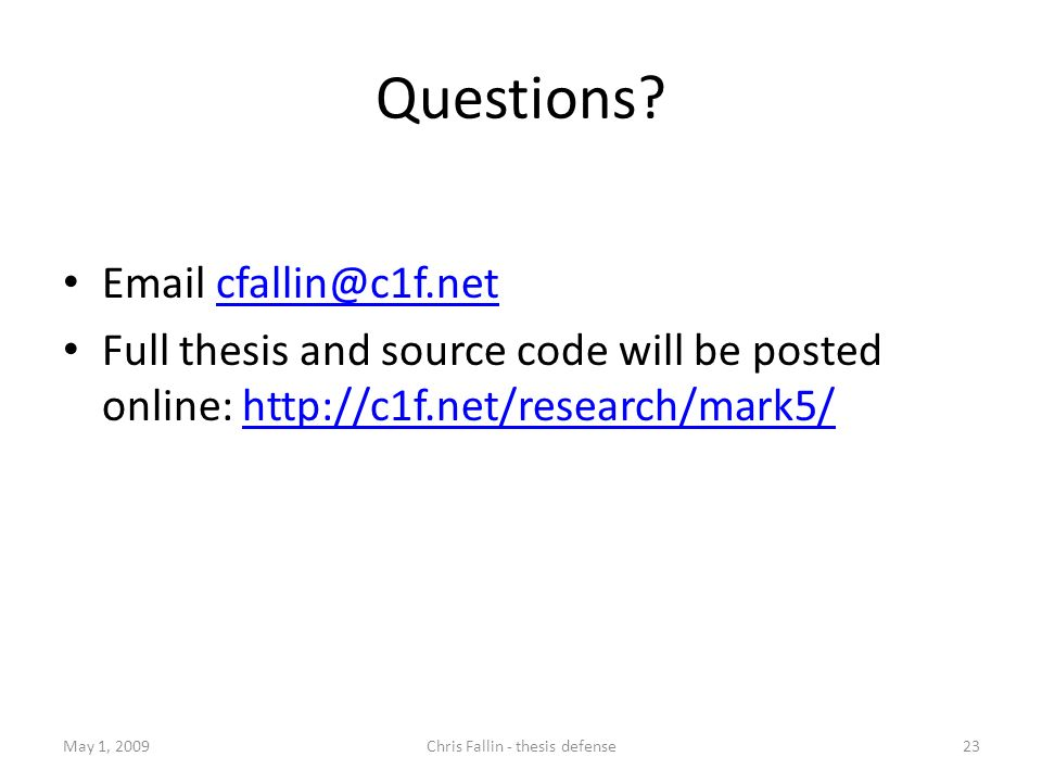 Questions? Email cfallin@c1f.netcfallin@c1f.net Full thesis and source code will be posted online: http://c1f.net/research/mark5/http://c1f.net/resear