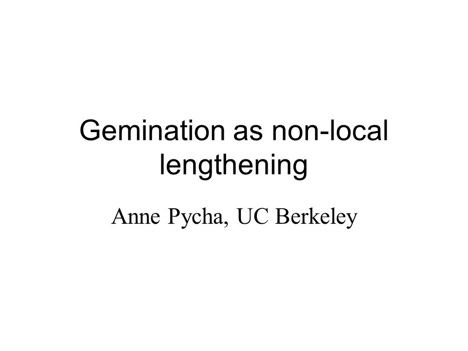 Gemination as non-local lengthening Anne Pycha, UC Berkeley
