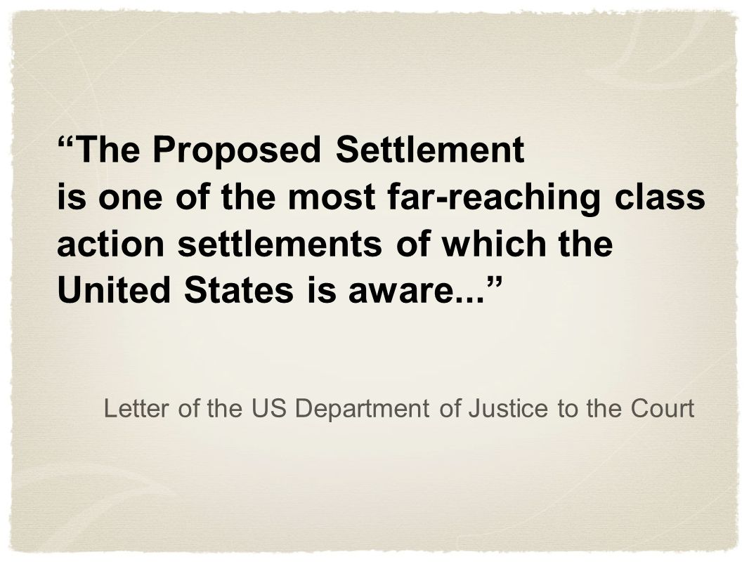 The Proposed Settlement is one of the most far-reaching class action settlements of which the United States is aware... Letter of the US Department of