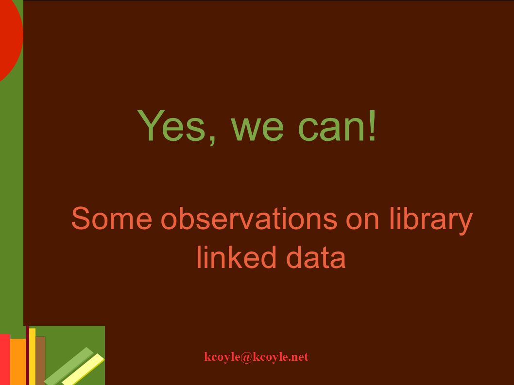 kcoyle@kcoyle.net Yes, we can! Some observations on library linked data