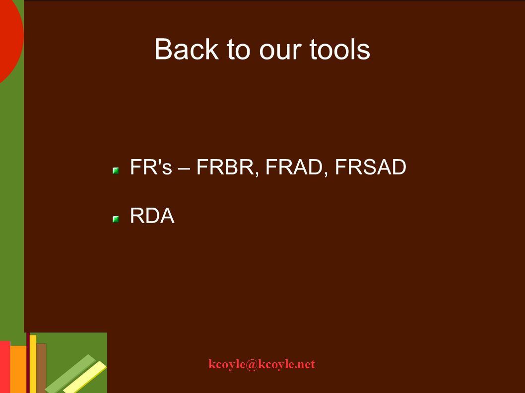 kcoyle@kcoyle.net Back to our tools FR s – FRBR, FRAD, FRSAD RDA