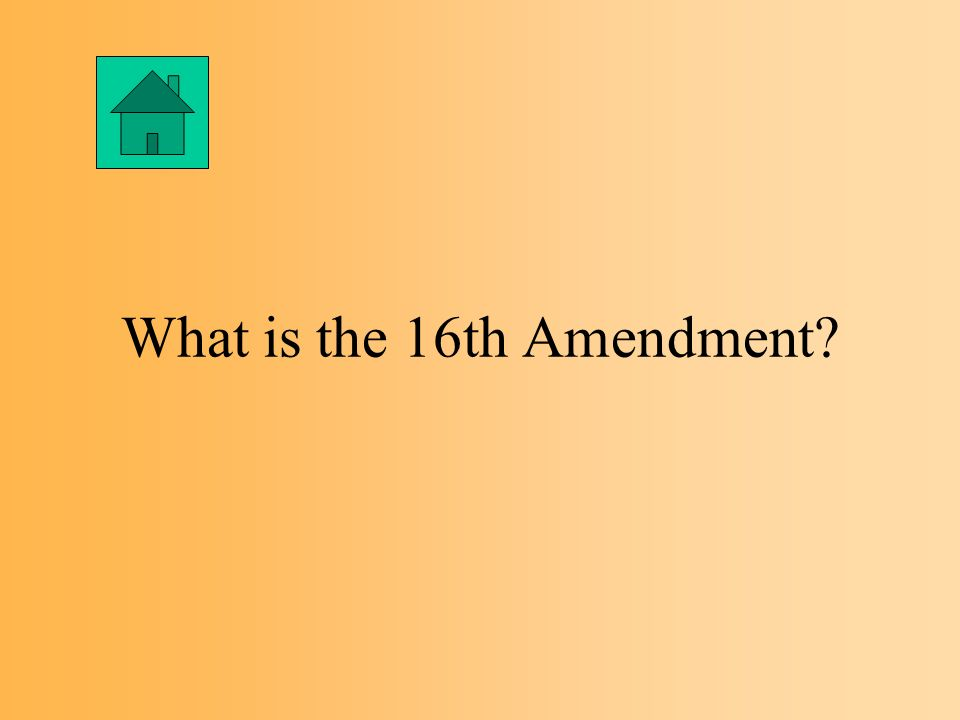 The Amendment that created a graduated income tax in an attempt to provide more equity in the taxation of the citizenry