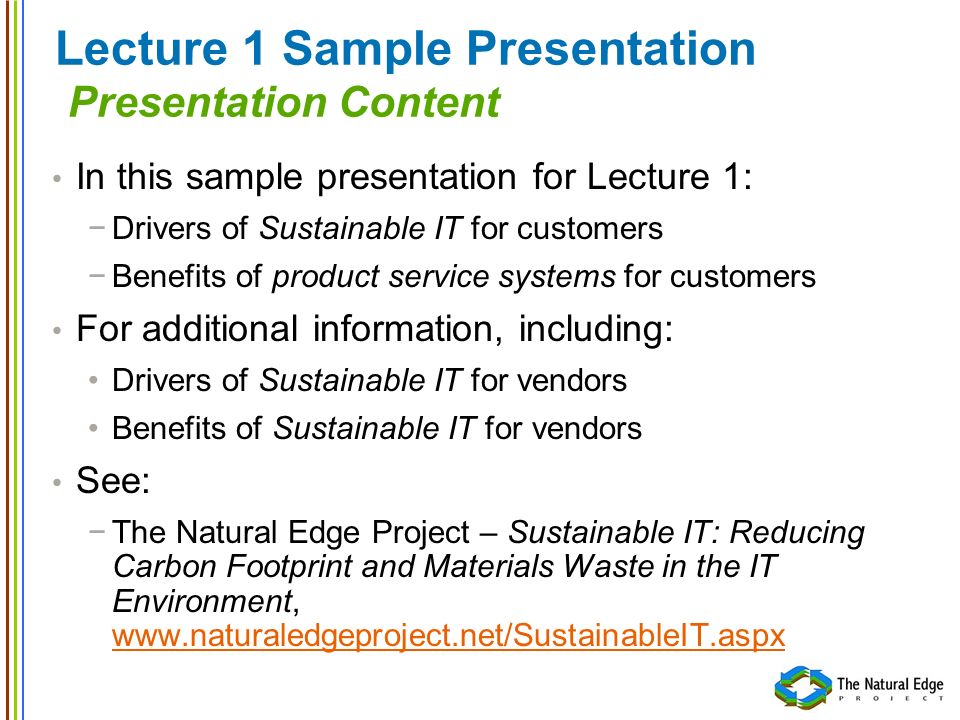 Lecture 1 Sample Presentation Presentation Content In this sample presentation for Lecture 1: Drivers of Sustainable IT for customers Benefits of prod