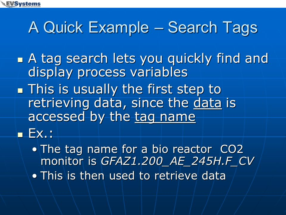 A Quick Example – Search Tags A tag search lets you quickly find and display process variables A tag search lets you quickly find and display process