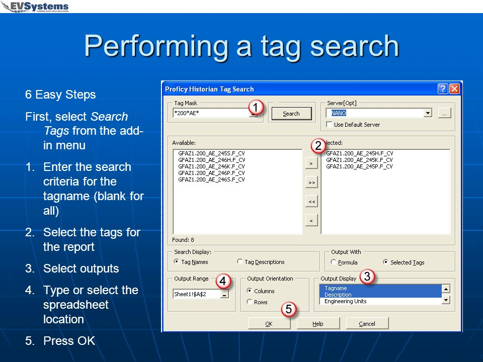 Performing a tag search 6 Easy Steps First, select Search Tags from the add- in menu 1.Enter the search criteria for the tagname (blank for all) 2.Sel