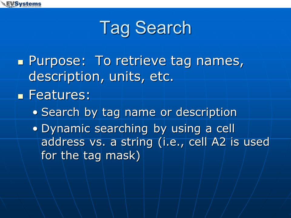 Tag Search Purpose: To retrieve tag names, description, units, etc. Purpose: To retrieve tag names, description, units, etc. Features: Features: Searc