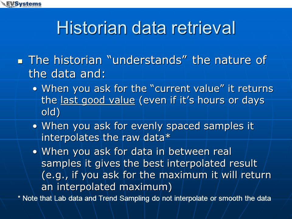 Historian data retrieval The historian understands the nature of the data and: The historian understands the nature of the data and: When you ask for