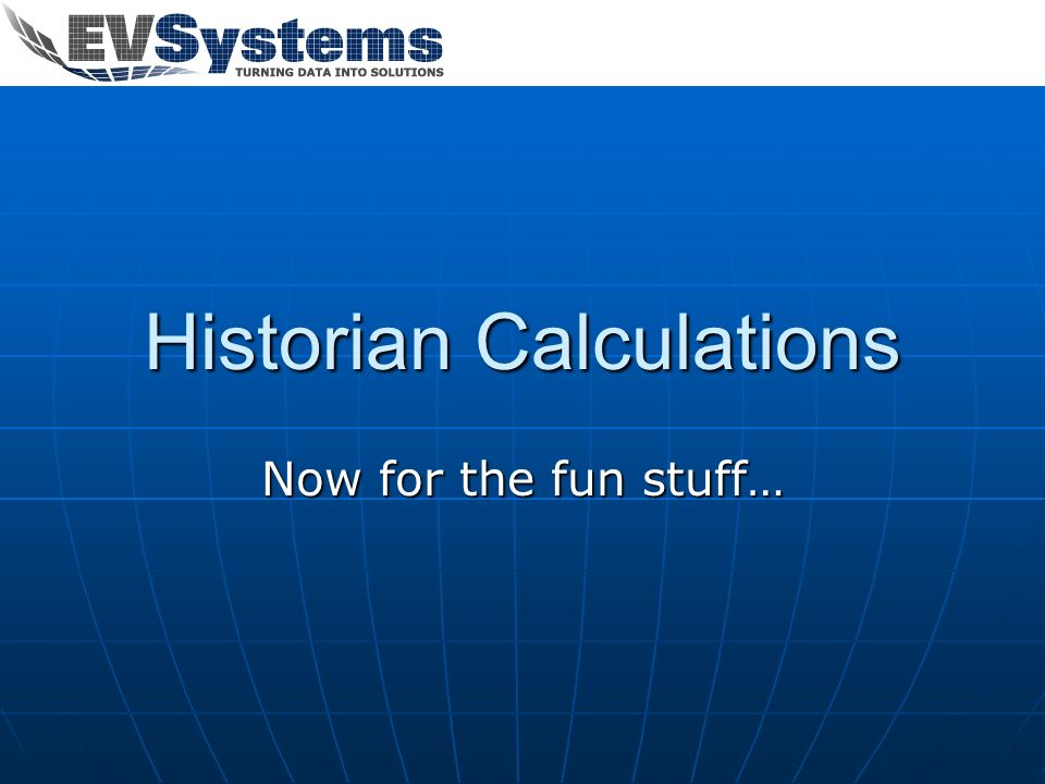 Historian Calculations Now for the fun stuff…