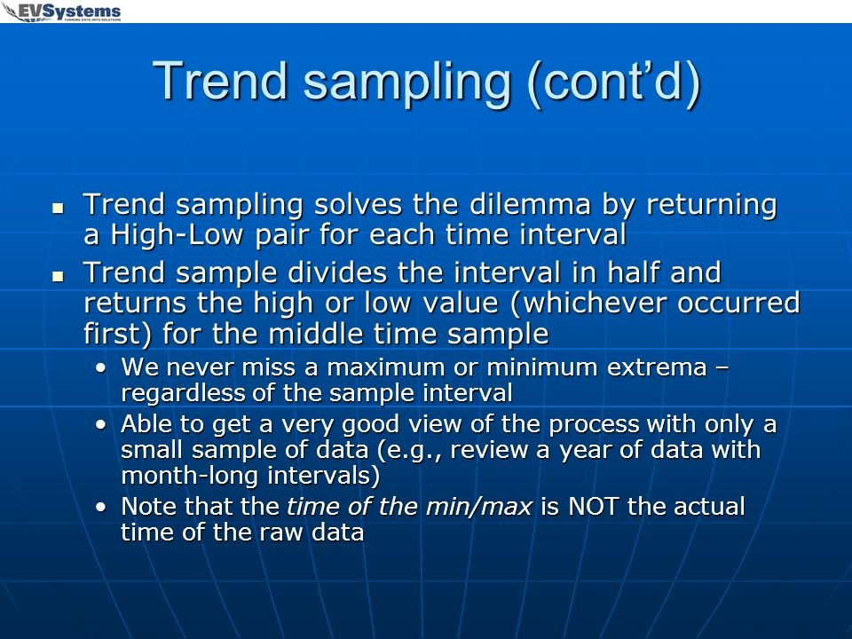 Trend sampling (contd) Trend sampling solves the dilemma by returning a High-Low pair for each time interval Trend sampling solves the dilemma by retu