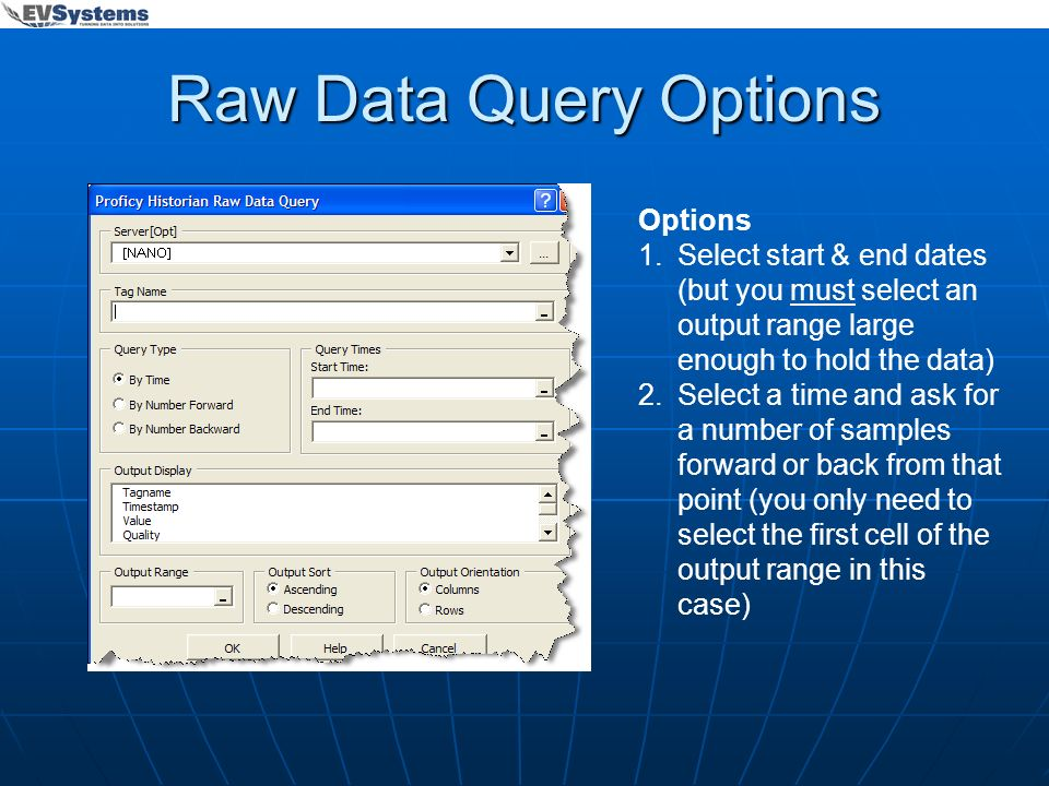 Raw Data Query Options Options 1.Select start & end dates (but you must select an output range large enough to hold the data) 2.Select a time and ask