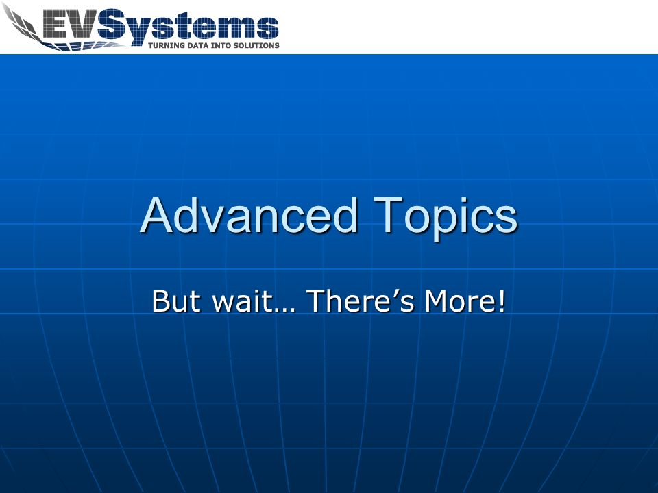 Advanced Topics But wait… Theres More!