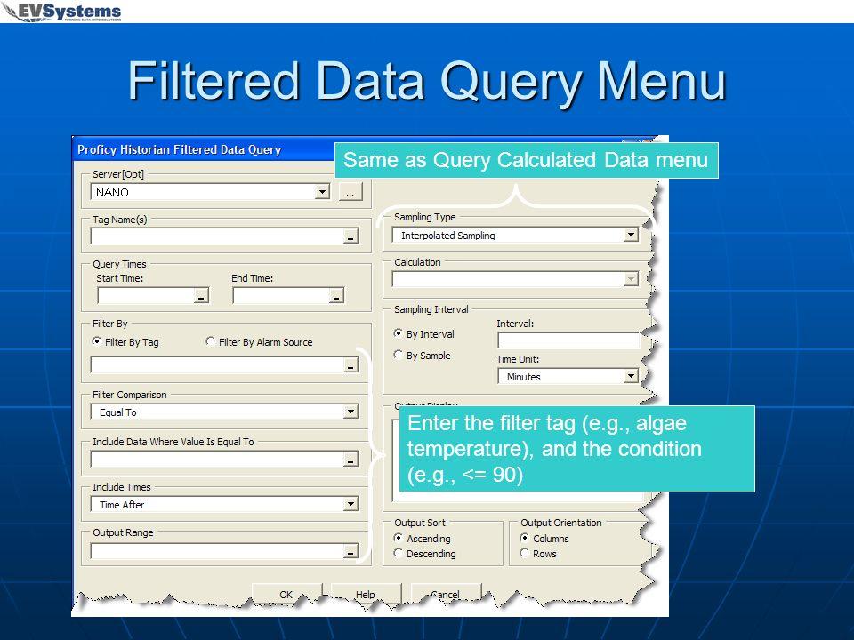 Filtered Data Query Menu Same as Query Calculated Data menu Enter the filter tag (e.g., algae temperature), and the condition (e.g., <= 90)