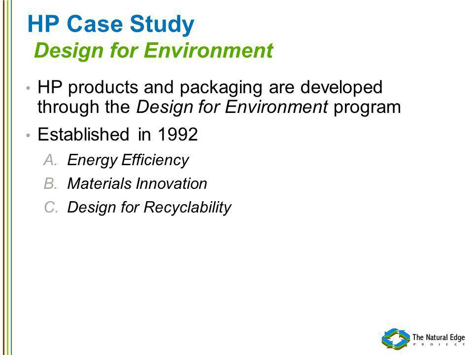 HP Case Study Design for Environment HP products and packaging are developed through the Design for Environment program Established in 1992 A.Energy E