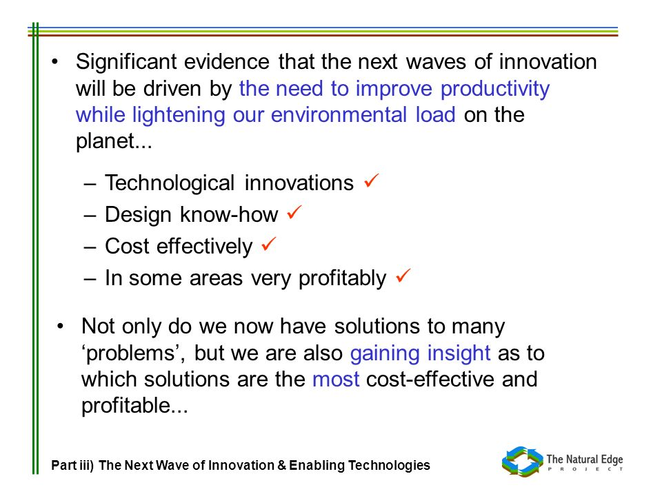Significant evidence that the next waves of innovation will be driven by the need to improve productivity while lightening our environmental load on t