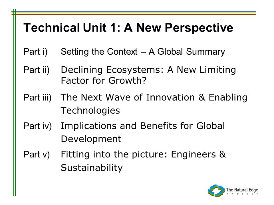 Technical Unit 1: A New Perspective Part i)Setting the Context – A Global Summary Part ii) Declining Ecosystems: A New Limiting Factor for Growth? Par