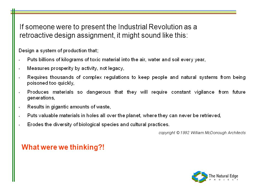 If someone were to present the Industrial Revolution as a retroactive design assignment, it might sound like this: What were we thinking?!