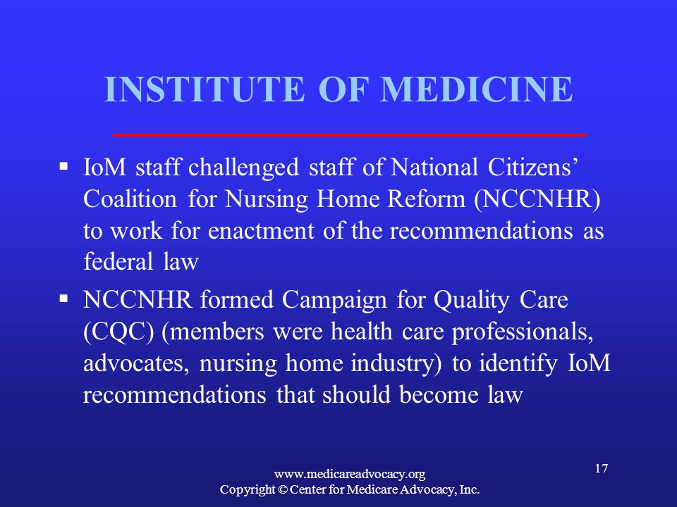 www.medicareadvocacy.org Copyright © Center for Medicare Advocacy, Inc. 17 INSTITUTE OF MEDICINE IoM staff challenged staff of National Citizens Coali