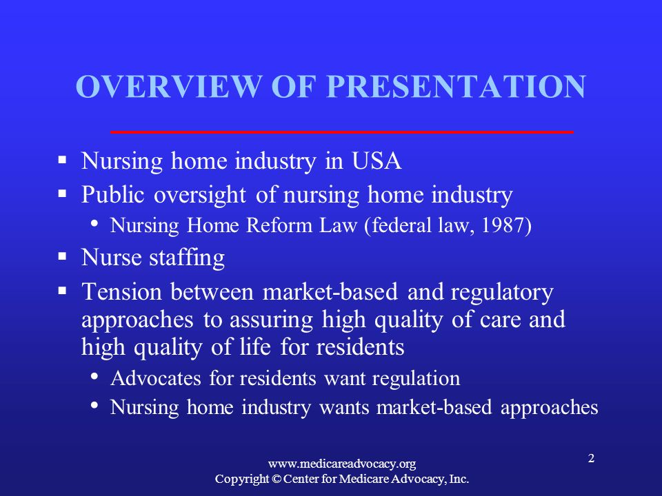 Copyright © Center for Medicare Advocacy, Inc. 2 OVERVIEW OF PRESENTATION Nursing home industry in USA Public oversight of nursing home industry Nursi