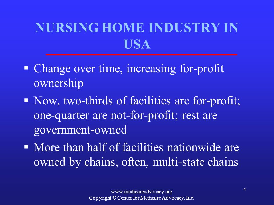 www.medicareadvocacy.org Copyright © Center for Medicare Advocacy, Inc. 4 NURSING HOME INDUSTRY IN USA Change over time, increasing for-profit ownersh
